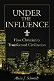 img - for Under the Influence: How Christianity Transformed Civilization book / textbook / text book