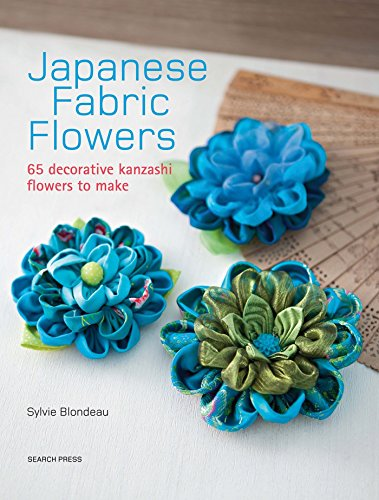 Japanese Fabric Flowers: 65 decorative kanzashi flowers to make ()