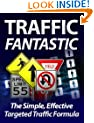 Traffic Fantastic - The Simple, Effective Targeted Traffic Formula + Bonuses