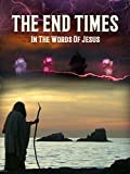 : The End Times: In the Words of Jesus