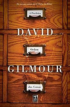 A perfeita ordem das coisas por [Gilmour, David]