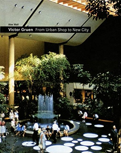 VICTOR GRUEN:FROM URBAN SHOP TO NEW CITY