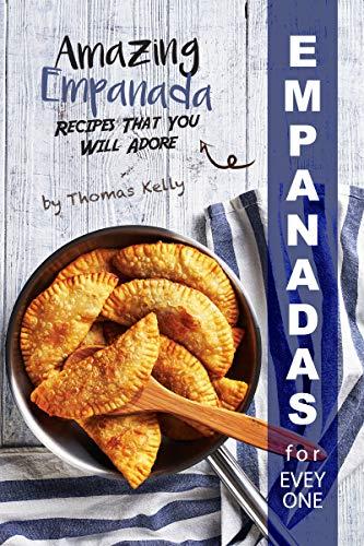 Empanadas for Everyone: Amazing Empanada Recipes That You Will Adore by [Kelly, Thomas]