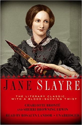 Jane Slayre: The Literary Classic    With a Blood-Sucking