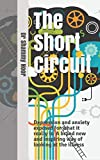 The Short Circuit: Depression and anxiety exposed for what it really is: A brand new and inspiring way of looking at depression and anxiety