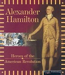 Alexander Hamilton (Heroes of the American Revolution)