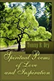 Spiritual Poems of Love and Inspiration, Tommy B. Dry, 1413777821