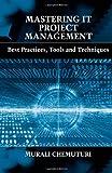 Mastering It Project Management, Murali Chemuturi, 1604270780