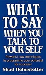What to Say When You Talk to Yourself by Helmstetter, Shad (1991) Paperback