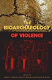 The Bioarchaeology of Violence (Bioarchaeological Interpretations of the Human Past: Local, Regional, and Global)