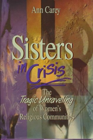 - Sisters in Crisis: The Tragic Unraveling of Women's Religious Communities