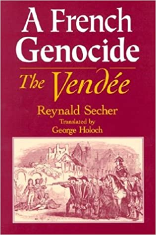 genocide Vendee French Revolution Catholic censorship crime Enlightenment freemasonry military violence war denial
