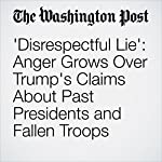 'Disrespectful Lie': Anger Grows Over Trump's Claims About Past Presidents and Fallen Troops | Travis M. Andrews