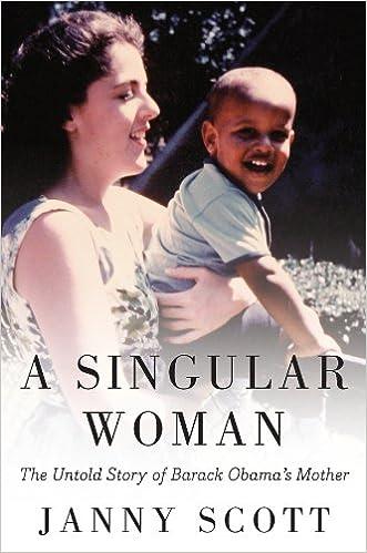 Reddit Books téléchargez A Singular Woman: The Untold Story of Barack Obama's Mother DJVU by Janny Scott