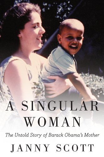 A Singular Woman: The Untold Story of Barack Obama's Mother (Man With Woman In The Missionary Position)