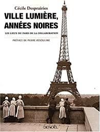 Ville lumière, années noires : Les lieux du Paris de la collaboration par Cécile Desprairies
