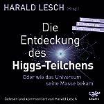 Die Entdeckung des Higgs-Teilchens: Oder wie das Universum seine Masse bekam | Harald Lesch