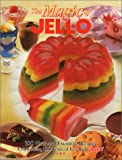 The Magic of JELL-O: 100 New and Favorite Recipes Celebrating 100 Years of Fun with JELL-O