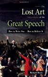 The Lost Art Of The Great Speech: How To Write One - How To Deliver It: How to Write One - How to Deliver it
