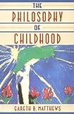 The Philosophy of Childhood, Matthews, Gareth B., 0674664817