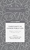 Christianity in Chinese Public Life : Religion, Society, and the Rule of Law, Carpenter, Joel and den Dulk, Kevin, 1137427876