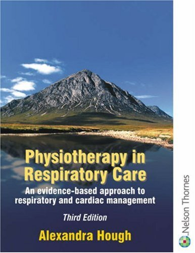 Physiotherapy in Respiratory Care 3E: An Evidence-Based Approach to Respiratory and Cardiac Management 3rd Edition