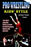 Pro Wrestling Kids Style: The Most Amazing Untold Story in Professional Wrestling History