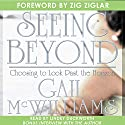Seeing Beyond: Choosing to Look past the Horizon Audiobook by Gail McWilliams Narrated by Lindey Duckworth