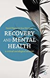 Recovery and Mental Health: A Critical Sociological Account
