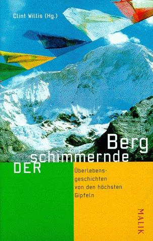 Der schimmernde Berg: Überlebensgeschichten von den höchsten Gipfeln