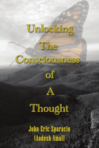 UNLOCKING THE CONSCIOUSNESS OF A THOUGHT, Sparacio, John