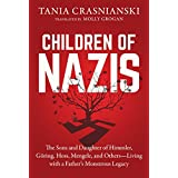 Children of Nazis: The Sons and Daughter of Himmler, Göring, Hoss, Mengele, and Others- Living with a Father's Monstrous Legacy