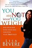 You Are Not What You Weigh, Lisa Bevere, 1599790750