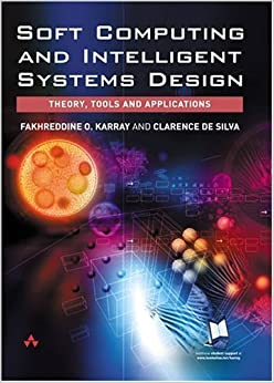 Book Soft Computing and Intelligent Systems Design: Theory, Tools and Applications by Karray, Fakhreddine O.; Silva, Clarence W De published by Addison Wesley