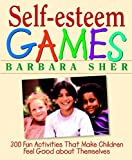 Self-Esteem Games: 300 Fun Activities That Make Children Feel Good about Themselves