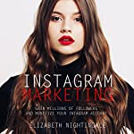 Instagram Marketing: Gain Millions of Followers and Monetize Your Instagram Account  | Elizabeth Nightingale