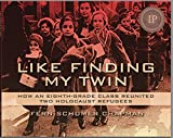 img - for Like Finding My Twin: How An Eighth-Grade Class Reunited Two Holocaust Refugees book / textbook / text book