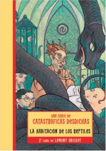 HABITACION DE LOS REPTILES, LA (Una serie de catastroficas desdichas / A Series of Unfortunate Events) (Spanish Edition)