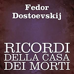 Ricordi della casa dei morti [Memoirs from the House of the Dead] Audiobook