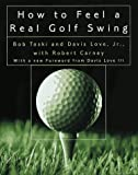How to Feel a Real Golf Swing, Bob Toski, 0812929225