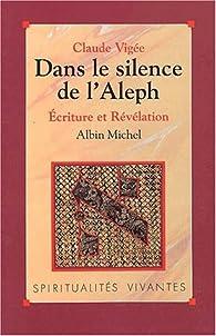 Dans le silence de l'Aleph : écriture et révélation par Claude Vigée