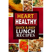 Heart Healthy - Quick and Easy Lunch Recipes: The Modern Sugar-Free Cookbook to Fight Heart Disease
