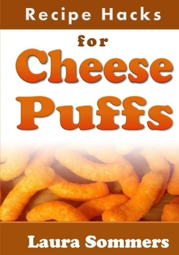 Recipe Hacks for Cheese Puffs (Cooking on a Budget) (Volume 10)