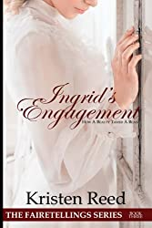 Ingrid's Engagement: How A Beauty Tamed A Beast (Fairetellings) (Volume 3)