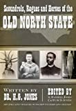 Scoundrels, Rogues and Heroes of the Old North State, Caitlin D. Jones, 1596292601