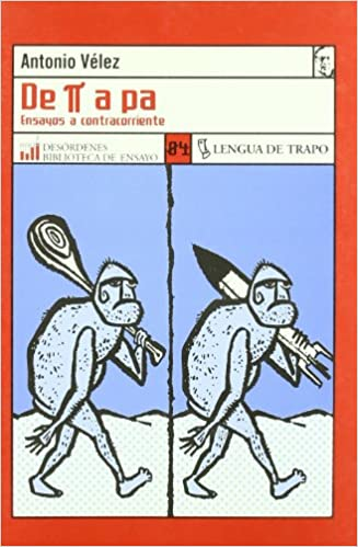 de [Pi] a Pa: Ensayos a Contracorriente (Desordenes) (Spanish Edition): Antonio Velez: 9788489618992: Amazon.com: Books