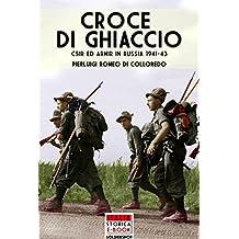 Croce di ghiaccio: CSIR ed ARMIR in Russia 1941-1943 (Italia Storica Ebook Vol. 20) (Italian Edition)