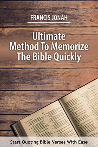 ULTIMATE METHOD TO MEMORIZE THE BIBLE QUICKLY: (HOW TO LEARN SCRIPTURE MEMORIZATION) (Best Study Techniques For Memorization)