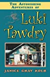The Astonishing Adventures of Luki Tawdry, Janice Gray Kolb, 1577332601