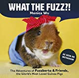 img - for What the Fuzz?!: The Adventures of Fuzzberta and Friends, the World s Cutest Guinea Pigs book / textbook / text book